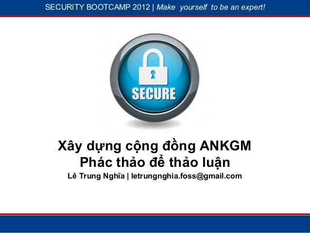 SECURITY BOOTCAMP 2012 | Make yourself to be an expert!           1                         19   Xây dựng cộng đồng ANKGM ...