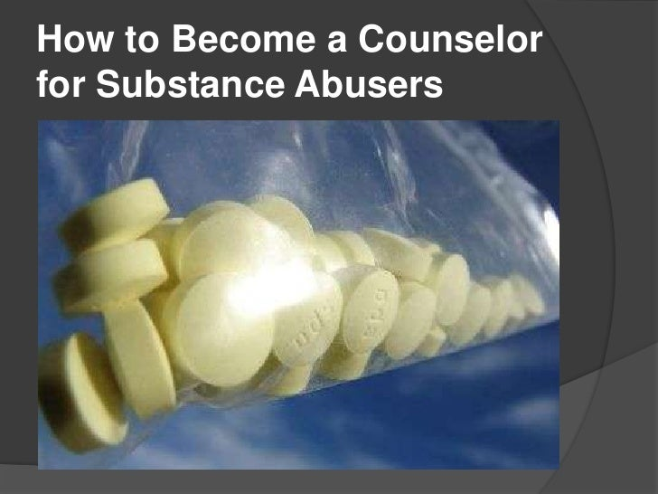 How to Become a Counselorfor Substance Abusers