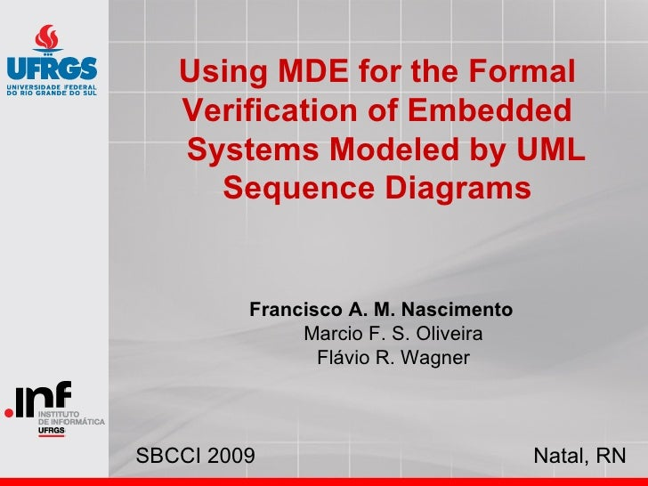 Using MDE for the Formal    Verification of Embedded    Systems Modeled by UML      Sequence Diagrams            Francisco...