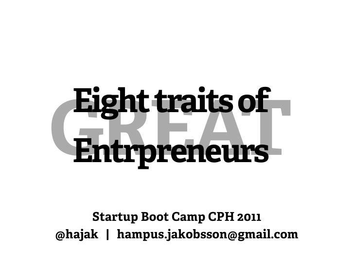 Eight traits ofGREAT  Entrpreneurs     Startup Boot Camp CPH 2011@hajak | hampus.jakobsson@gmail.com