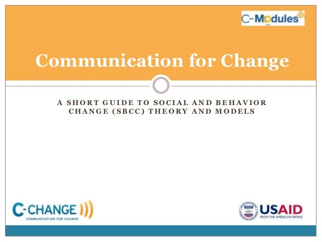 Communication for Change  A SHORT GUIDE TO SOCIAL AND BEHAVIOR    CHANGE (SBCC) THEORY AND MODELS
