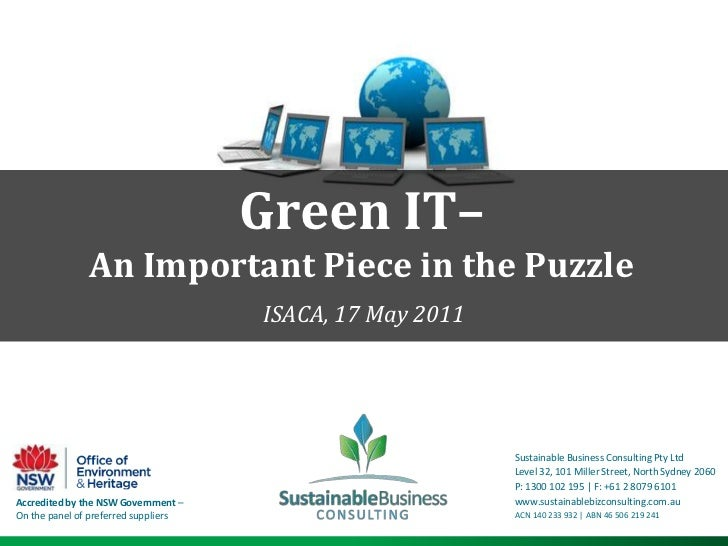 Green IT– An Important Piece in the Puzzle<br />ISACA, 17 May 2011<br />Sustainable Business Consulting Pty Ltd<br />Level...