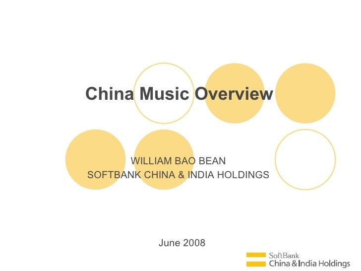 June 2008 China Music Overview WILLIAM BAO BEAN SOFTBANK CHINA & INDIA HOLDINGS