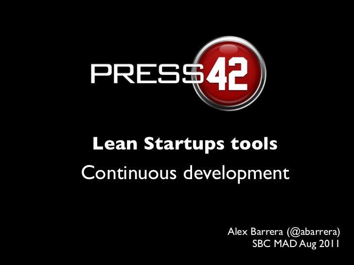 Lean Startups toolsContinuous development               Alex Barrera (@abarrera)                    SBC MAD Aug 2011