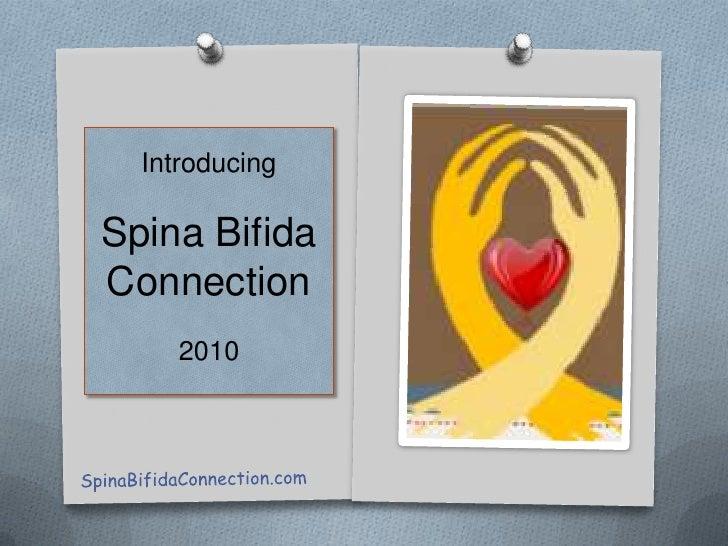 IntroducingSpina Bifida Connection2010<br />SpinaBifidaConnection.com<br />