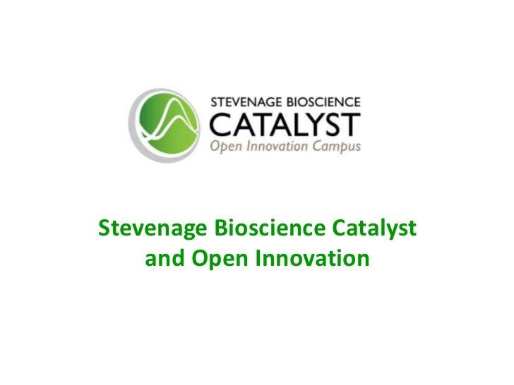 Stevenage Bioscience Catalyst    and Open Innovation