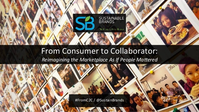 From  Consumer  to  Collaborator:     Reimagining  the  Marketplace  As  If  People  Ma7ered     ...