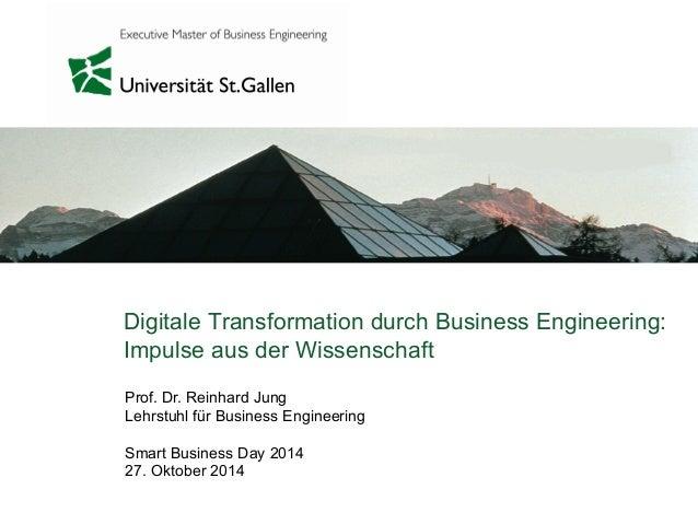 Digitale Transformation durch Business Engineering:  Impulse aus der Wissenschaft  Prof. Dr. Reinhard Jung  Lehrstuhl für ...