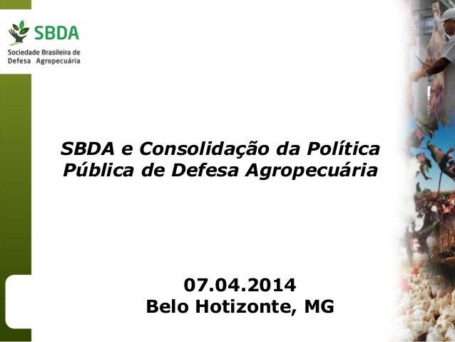 07.04.2014 Belo Hotizonte, MG SBDA e Consolidação da Política Pública de Defesa Agropecuária