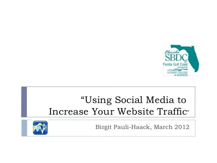 """ Using Social Media to  Increase Your Website Traffic "" Birgit Pauli-Haack, March 2012"
