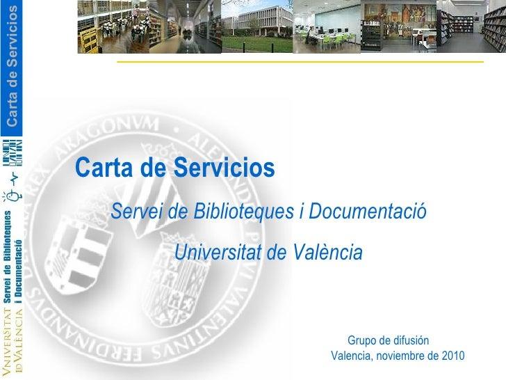 Carta de Servicios Servei de Biblioteques i Documentació Universitat de València Grupo de difusión Valencia, noviembre de ...