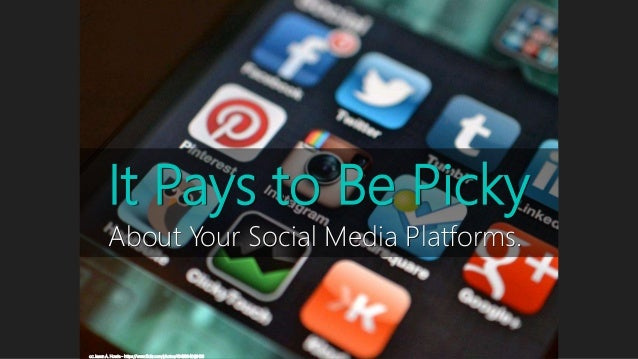 It Pays to Be Picky About Your Social Media Platforms. cc: Jason A. Howie - https://www.flickr.com/photos/40493340@N00
