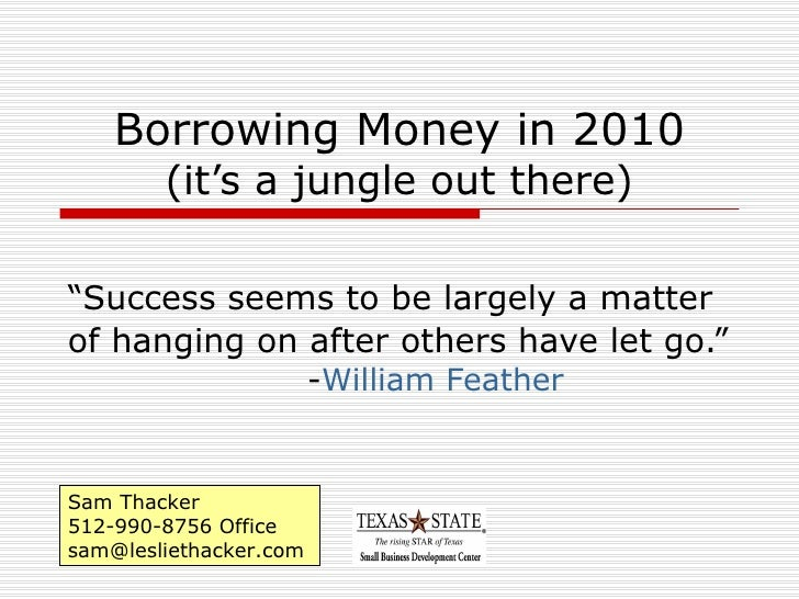 "Borrowing Money in 2010 (it's a jungle out there) "" Success seems to be largely a matter of hanging on after others have l..."