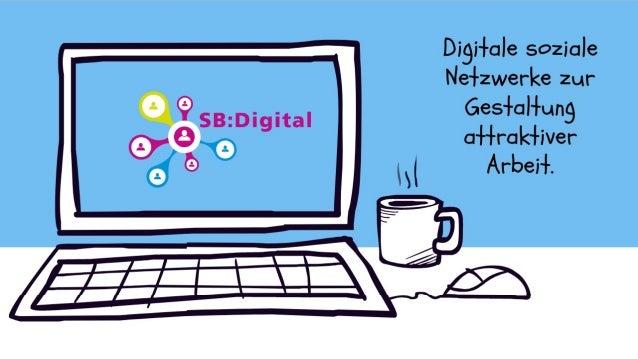 SB:Digital digitale soziale Netzwerke als mittel zur Gestaltung attraktiver Arbeit