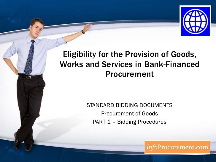 Eligibility for the Provision of Goods, Works and Services in Bank-Financed Procurement STANDARD BIDDING DOCUMENTS Procure...