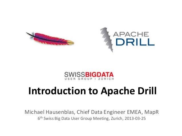 Introduction to Apache DrillMichael Hausenblas, Chief Data Engineer EMEA, MapR    6th Swiss Big Data User Group Meeting, Z...