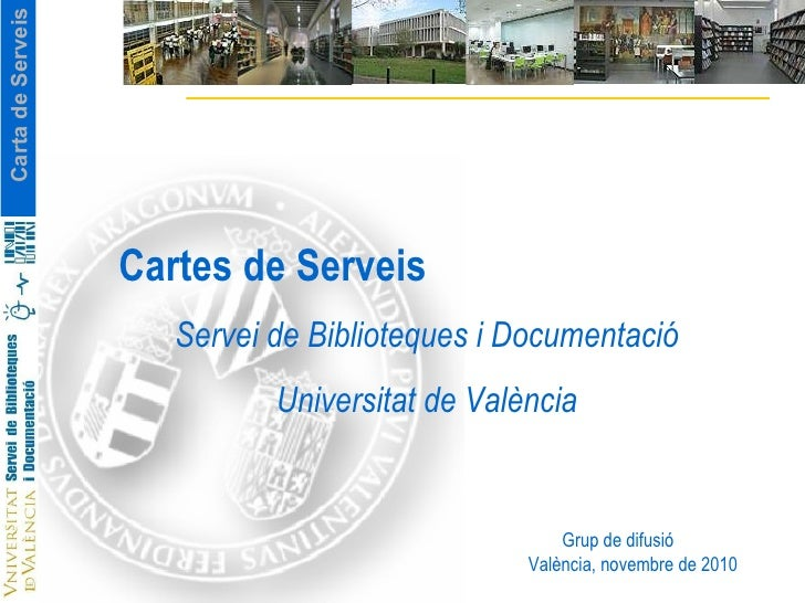 Cartes de Serveis Servei de Biblioteques i Documentació Universitat de València Grup de difusió València, novembre de 2010