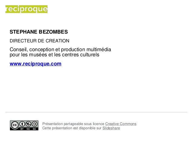 STEPHANE BEZOMBES DIRECTEUR DE CREATION Conseil, conception et production multimédia pour les musées et les centres cultur...