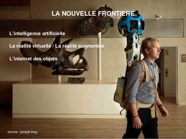 LA NOUVELLE FRONTIERE L'intelligence artificielle La réalité virtuelle / La réalité augmentée L'internet des objets source...