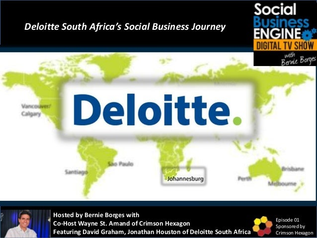 Deloitte South Africa's Social Business Journey Hosted by Bernie Borges with Co-Host Wayne St. Amand of Crimson Hexagon Fe...