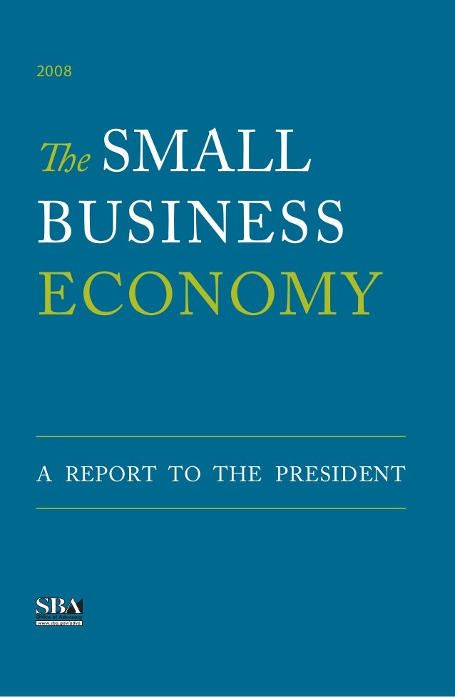 The SMALL BUSINESS ECONOMY A REPORT TO THE PRESIDENT 2008 TheSMALLBUSINESSECONOMY2008