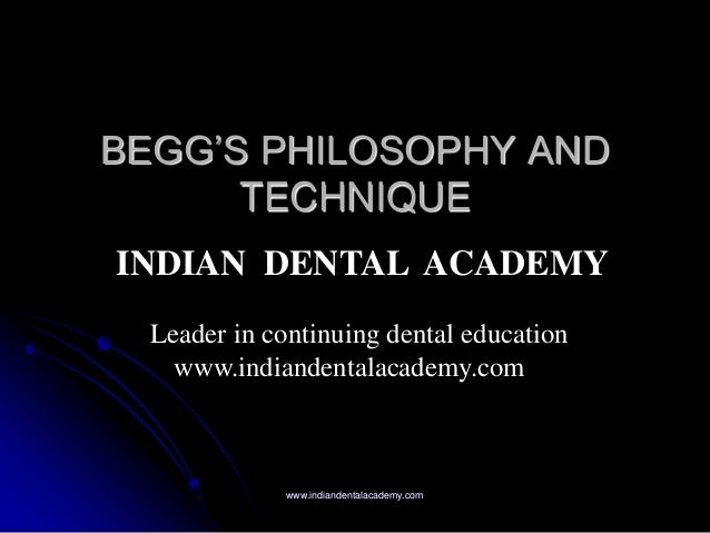 """BEGG""""S PHILOSOPHY AND TECHNIQUE INDIAN DENTAL ACADEMY Leader in continuing dental education www.indiandentalacademy.com  w..."""