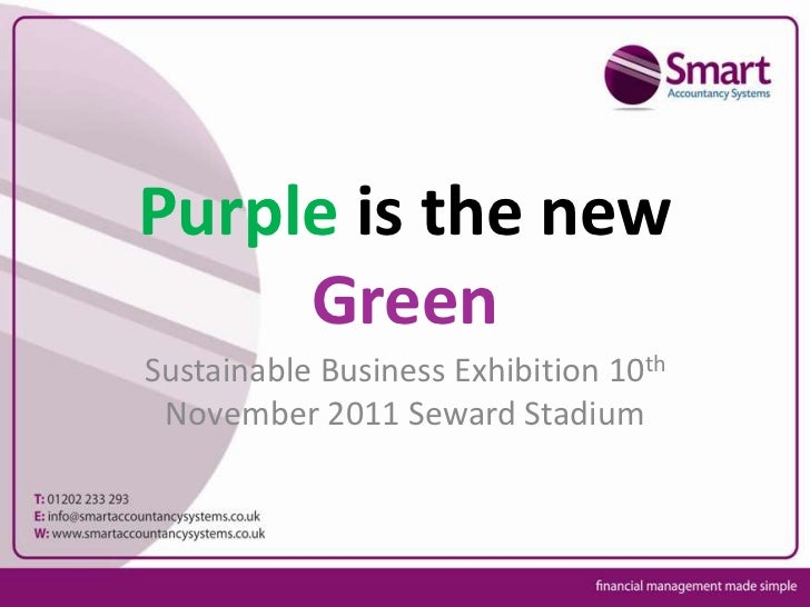 Purple is the new     GreenSustainable Business Exhibition 10th November 2011 Seward Stadium