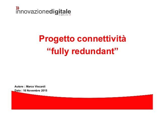 """Progetto connettività """"fully redundant"""" Autore : Marco Viscardi Data : 16 Novembre 2015"""