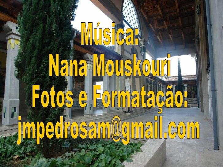 Música: Nana Mouskouri Fotos e Formatação: [email_address]