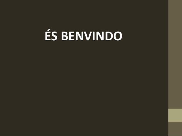 ÉS BENVINDO