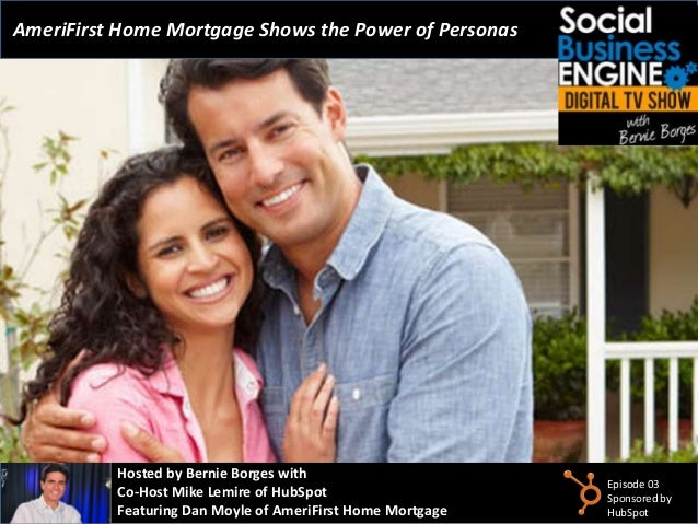 AmeriFirst Home Mortgage Shows the Power of Personas  Hosted by Bernie Borges with Co-Host Mike Lemire of HubSpot Featurin...