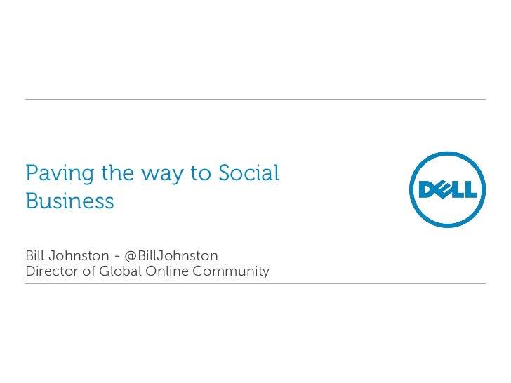 Paving the way to SocialBusinessBill Johnston - @BillJohnstonDirector of Global Online Community