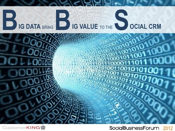 B   IG DATA BRING   B   IG VALUE TO THE   S   OCIAL CRM