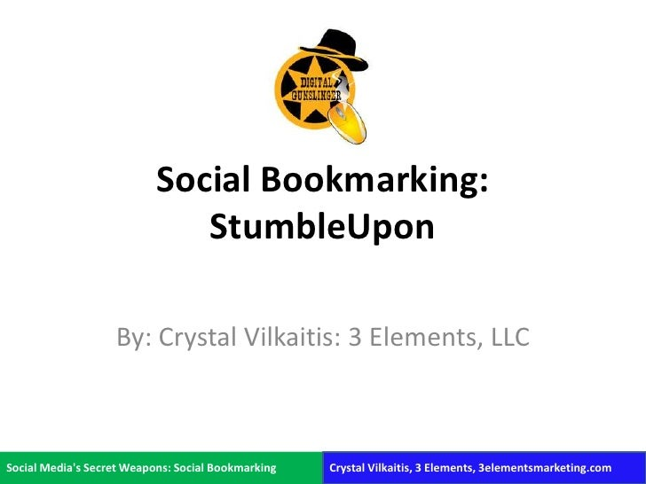 Social Bookmarking: StumbleUpon<br />By: Crystal Vilkaitis: 3 Elements, LLC<br />Social Media's Secret Weapons: Socia...