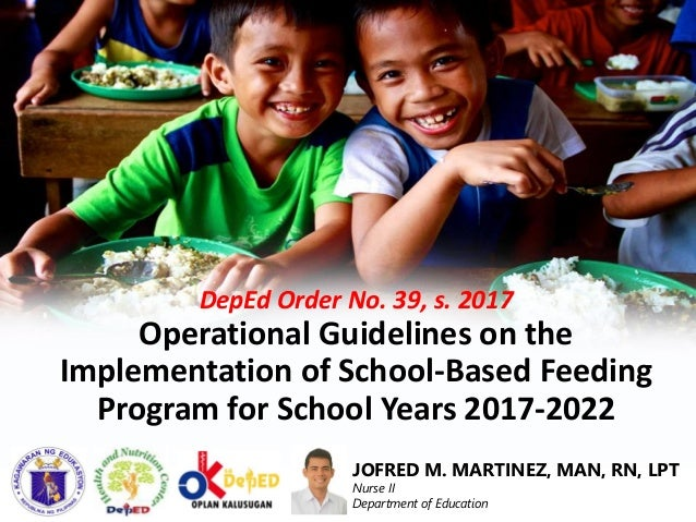 DepEd Order No. 39, s. 2017 Operational Guidelines on the Implementation of School-Based Feeding Program for School Years ...