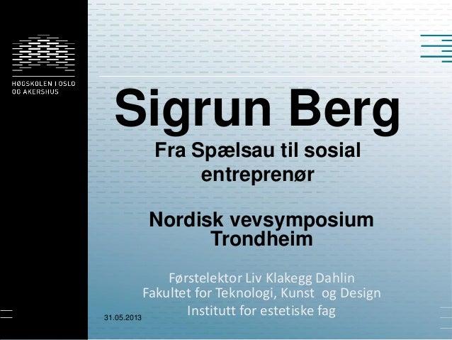 Sigrun BergFra Spælsau til sosialentreprenørNordisk vevsymposiumTrondheimFørstelektor Liv Klakegg DahlinFakultet for Tekno...