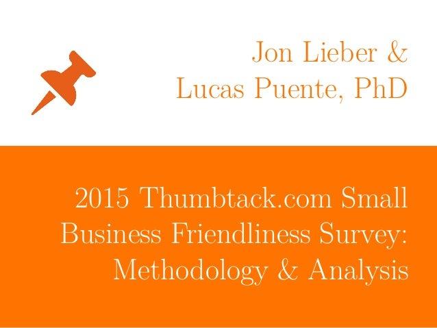 Jon Lieber & Lucas Puente, PhD 2015 Thumbtack.com Small Business Friendliness Survey: Methodology & Analysis