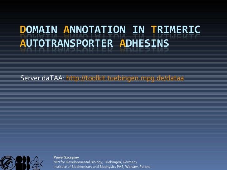 Server daTAA:  http://toolkit.tuebingen.mpg.de/dataa Paweł Szczęsny  MPI for Developmental Biology, Tuebingen, Germany  In...
