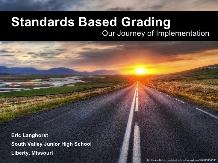 Standards Based Grading                                  Our Journey of ImplementationEric LanghorstSouth Valley Junior Hi...