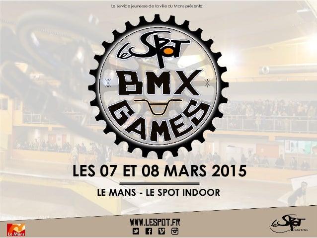 LES 07 ET 08 MARS 2015 LE MANS - LE SPOT INDOOR Le service jeunesse de la ville du Mans présente:
