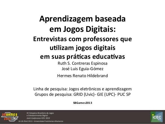 Aprendizagem  baseada     em  Jogos  Digitais:   Entrevistas  com  professores  que     u:lizam  j...