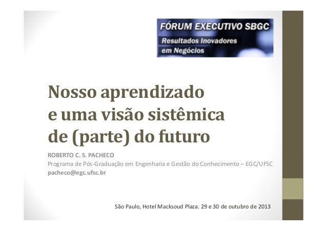 Nosso aprendizado e uma visão sistêmica de (parte) do futuro ROBERTO C. S. PACHECO Programa de Pós-Graduação em Engenharia...