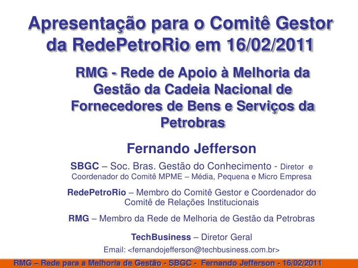 Apresentação para o Comitê Gestor    da RedePetroRio em 16/02/2011               RMG - Rede de Apoio à Melhoria da        ...
