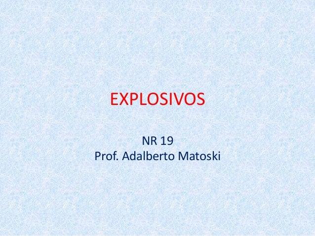 EXPLOSIVOS NR 19 Prof. Adalberto Matoski