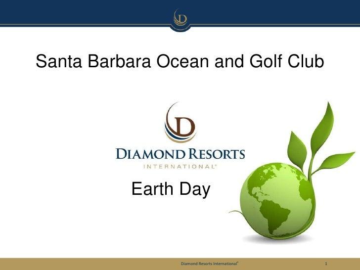 Santa Barbara Ocean and Golf Club          Earth Day                Diamond Resorts International®   1