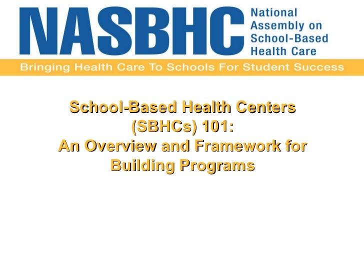 School-Based Health Centers (SBHCs) 101: An Overview and Framework for  Building Programs