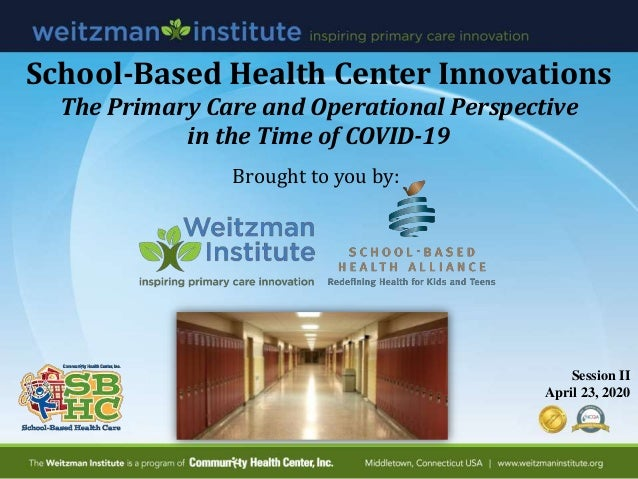 School-Based Health Center Innovations The Primary Care and Operational Perspective in the Time of COVID-19 Session II Apr...