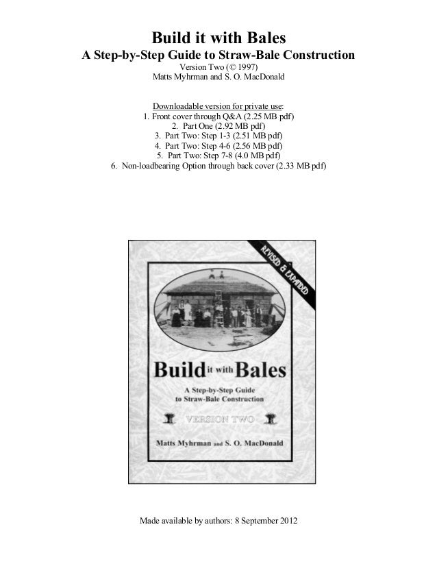 Build it with Bales A Step-by-Step Guide to Straw-Bale Construction Version Two (© 1997) Matts Myhrman and S. O. MacDonald...