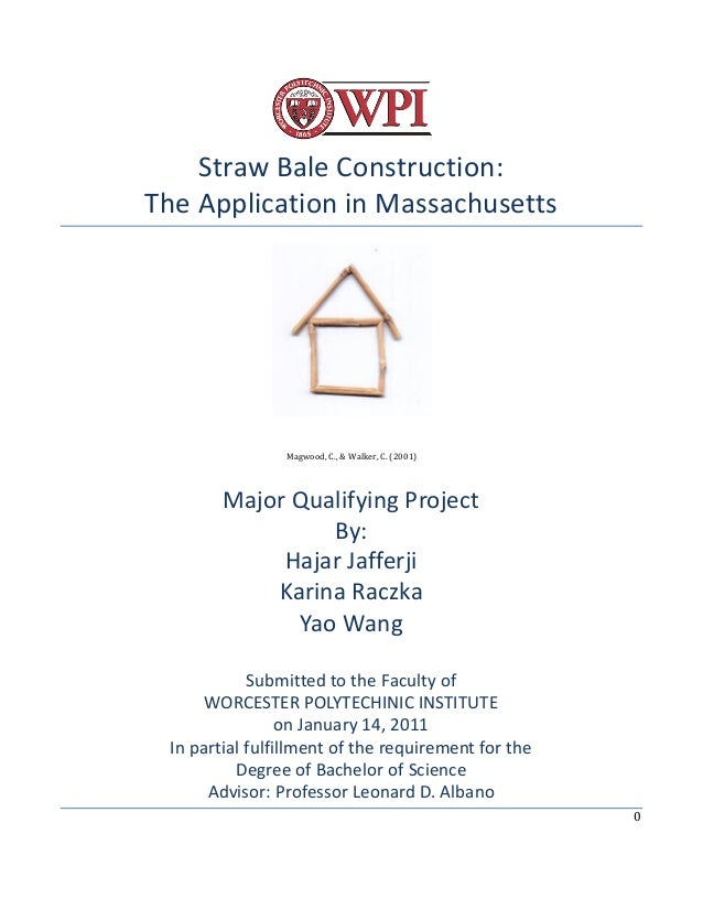 0 Straw Bale Construction: The Application in Massachusetts Magwood, C., & Walker, C. (2001) Major Qualifying Project By: ...