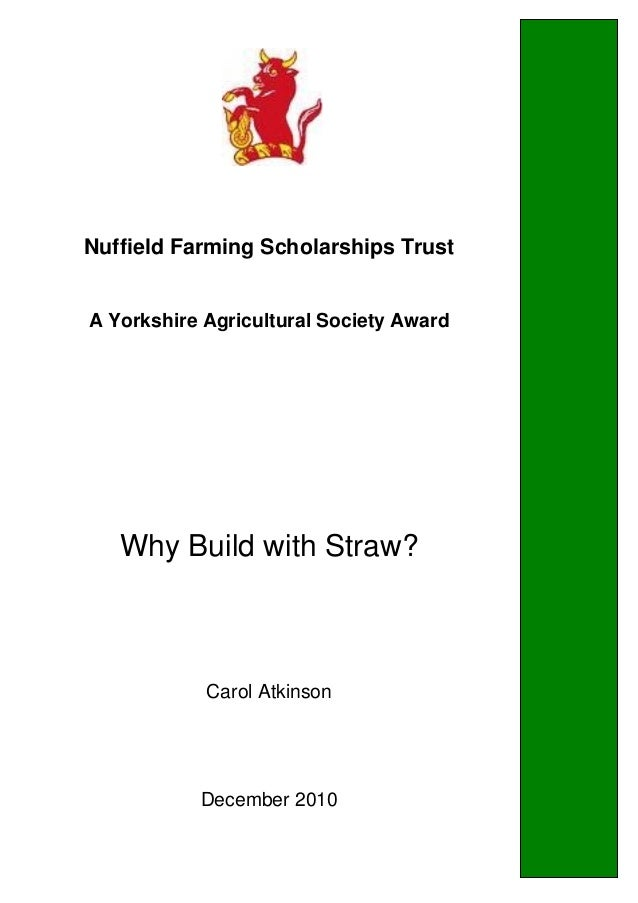Nuffield Farming Scholarships Trust A Yorkshire Agricultural Society Award Why Build with Straw? Carol Atkinson December...
